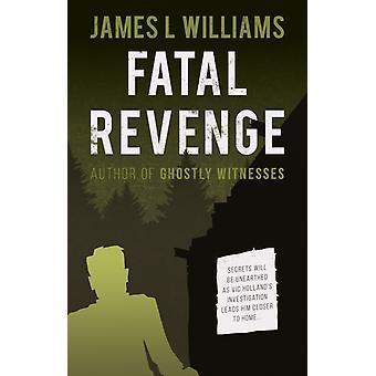 Fatal Revenge by James L Williams
