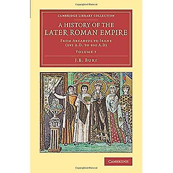 A History of the Later Roman Empire 2 Volume Set: A History of the Later Roman Empire: From Arcadius To Irene (395 A.D. Do 800 r. n.e.): Tom 1 (Cambridge Library Collection - Classics)