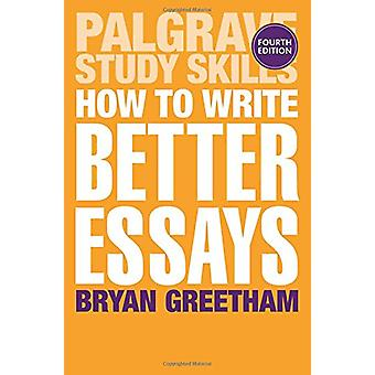 How to Write Better Essays by Bryan Greetham - 9781352001143 Book