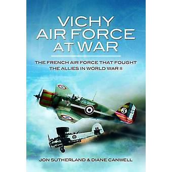 Vichy Air Force at War - The French Air Force That Fought the Allies i