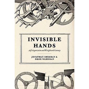 Invisible Hands - Self-Organization in the Eighteenth Century by Jonat