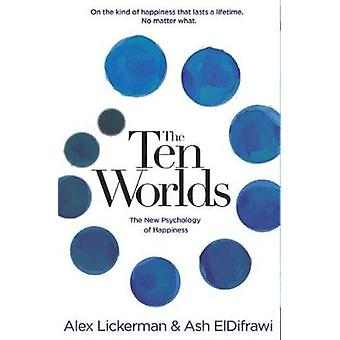 Ten Worlds - The New Psychology of Happiness by Ten Worlds - The New Ps