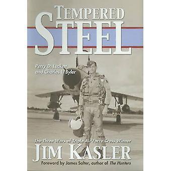 Tempered Steel - The Three Wars of Triple Air Force Cross Winner Jim K