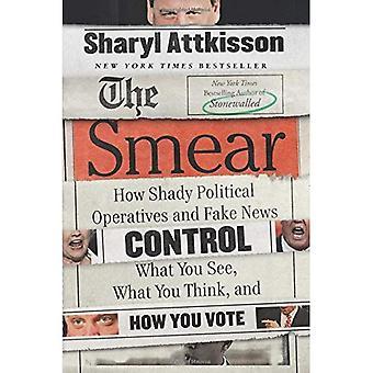Le frottis: Comment les agents politiques véreux et nouvelles fausses contrôlent ce que vous voir, ce que vous pensez et comment vous voter