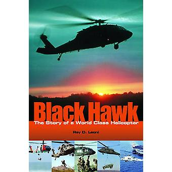 Black Hawk - The Story of a World Class Helicopter by Ray D. Leoni - 9