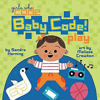 Baby Code! Play (Girls Who� Code) [Board book]