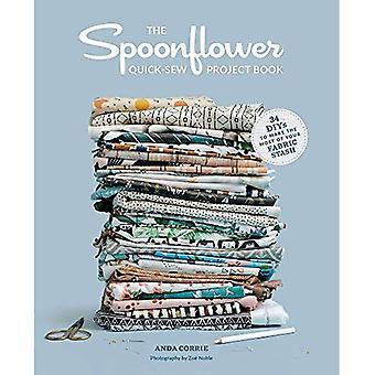 Spoonflower Quick-sy projekt boken: 33 DIYs att göra det mesta av din tyg stash: 33 DIYs att göra det mesta av din tyg stash