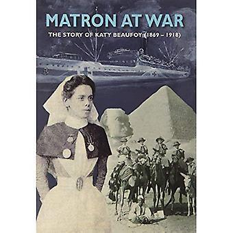 Matron at War: The Story of Katy Beaufoy (1869-1918)