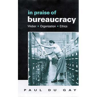 I beröm av byråkrati Weber organisation etik av Du Gay & Paul