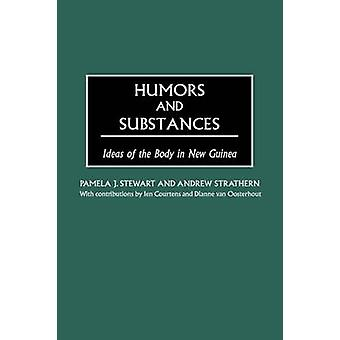 Humors and Substances Ideas of the Body in New Guinea by Stewart & Pamela J.