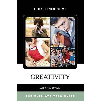Creativity The Ultimate Teen Guide by Ryan & Aryna