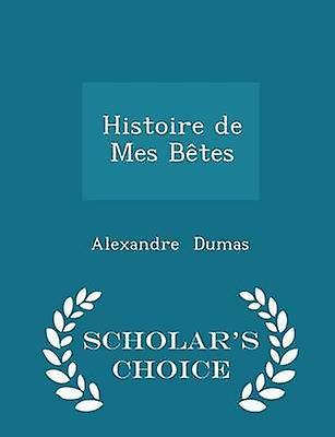 Histoire de Mes Btes  Scholars Choice Edition by Dumas & Alexandre