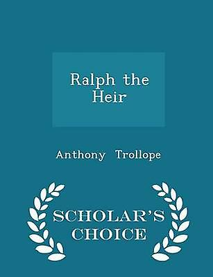 Ralph the Heir  Scholars Choice Edition by Trollope & Anthony