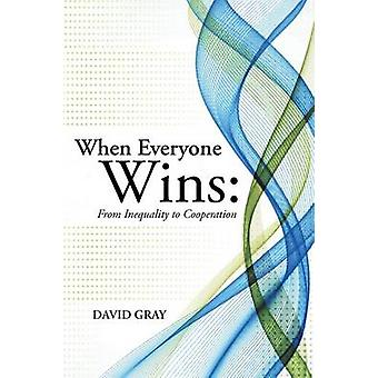 When Everyone Wins From Inequality to Cooperation by Gray & David