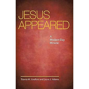 Jesus Appeared  A ModernDay Miracle by Titania M Lindfors & Laura J Adams