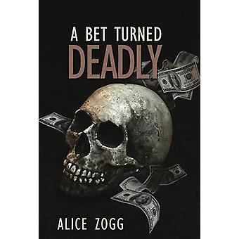 A Bet Turned Deadly by Zogg & Alice