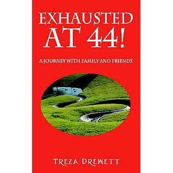 Exhausted at 44  A Journey with Family and Friends by Drewett & Treza