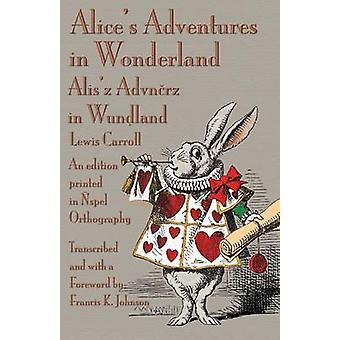 Alices Adventures in Wonderland An edition printed in spel Orthography by Carroll & Lewis