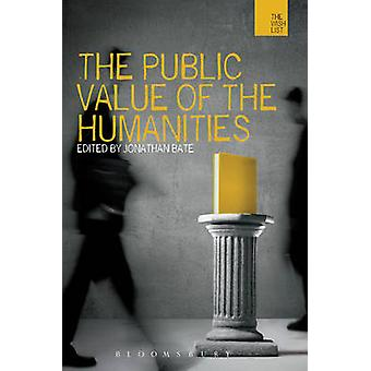 The Public Value of the Humanities by Bate & Jonathan