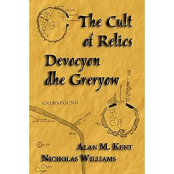 The Cult of Relics Devocyon Dhe Greryow by Kent & Alan M.
