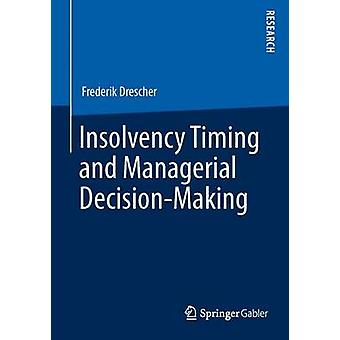 Insolvency Timing and Managerial DecisionMaking by Drescher & Frederik