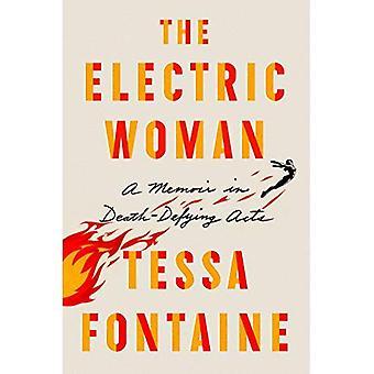 La mujer eléctrica: Un libro de memorias en actos que desafían la muerte