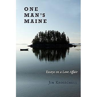 One Mans Maine - Essays on a Love Affair by Jim Krosschell - 978099826