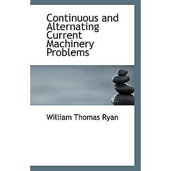 Continuous and Alternating Current Machinery Problems by William Thom