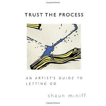 Trust the Process - An Artist's Guide to Letting Go by Shaun McNiff -