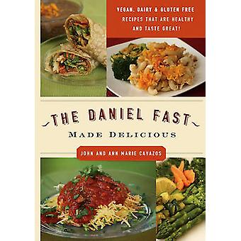 The Daniel Fast Made Delicious by John Cavazos - Ann Marie Cavazos -