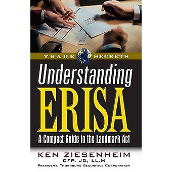 Understanding ERISA - A Compact Guide to the Landmark Act by Ken Ziese