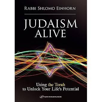 Judaism Alive - Using the Torah to Unlock Your Life's Potential by Shl