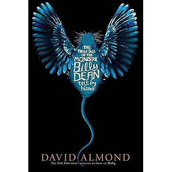 The True Tale of the Monster Billy Dean by David Almond - 97807636766