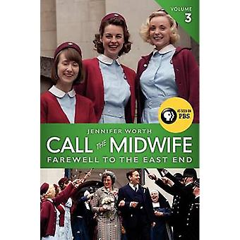 Call the Midwife - Volume 3 - Farewell to the East End by Jennifer Wor