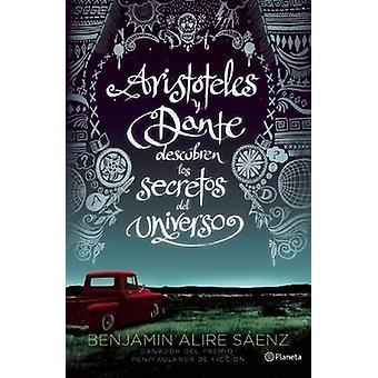 Aristateles y Dante Descubren Los Secretos del Universo by Benjamin A