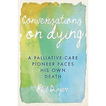 Conversations on Dying by Phil Dwyer - 9781459731936 Book
