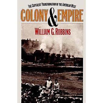 Colony and Empire The Capitalist Transformation of the American West par Robbins et William G.