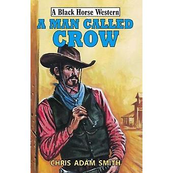 Man Called Crow by Chris Adam Smith