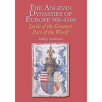 Angevin Dynasties of Europe 9001500 by Jeff Anderson