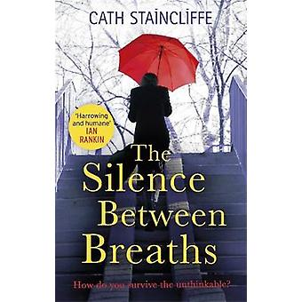 Silence Between Breaths by Cath Staincliffe