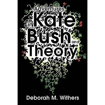 Adventures in Kate Bush and Theory by Withers & Deborah M.
