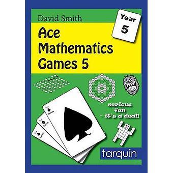 ACE Mathematics Games 5 by Smith & David