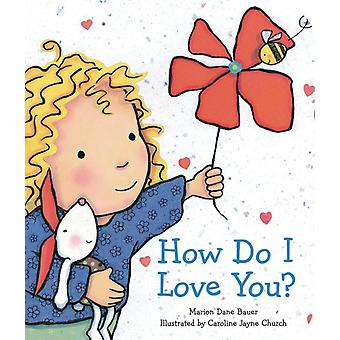 How Do I Love You by Marion Bauer & Illustrated by Jayne Caroline Church