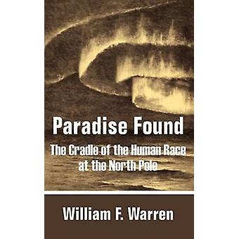 Paradise Found The Cradle of the Human Race at the North Pole by Warren & William F.