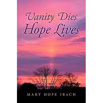 Vanity Dies Hope Lives de Ibach & Mary Hope