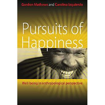 Pursuits of Happiness WellBeing in Anthropological Perspective by Mathews & Gordon
