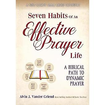 Seven Habits of an Effective Prayer Life A Nine Session Small Group Experience by Alvin J. Vander & Griend