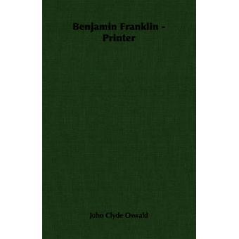 Benjamin Franklin  Printer by Oswald & John Clyde