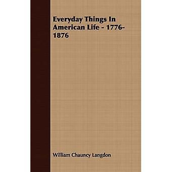 Everyday Things in American Life  17761876 by Langdon & William Chauncy