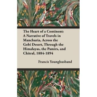The Heart of a Continent A Narrative of Travels in Manchuria Across the Gobi Desert Through the Himalayas the Pamirs and Chitral 18841894 by Younghusband & Francis
